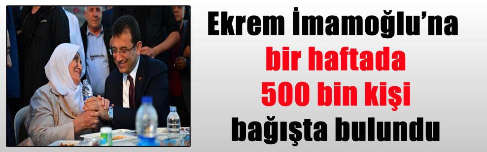 Ekrem İmamoğlu'na bir haftada 500 bin kişi bağışta bulundu