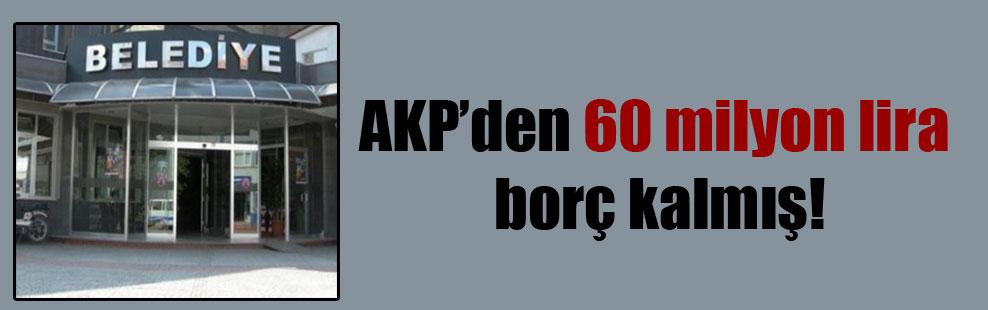AKP'den 60 milyon lira borç kalmış!