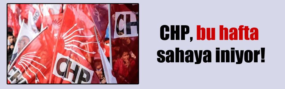 CHP, bu hafta sahaya iniyor!
