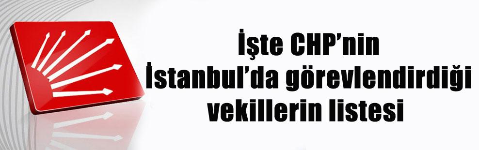 İşte CHP'nin İstanbul'da görevlendirdiği vekillerin listesi