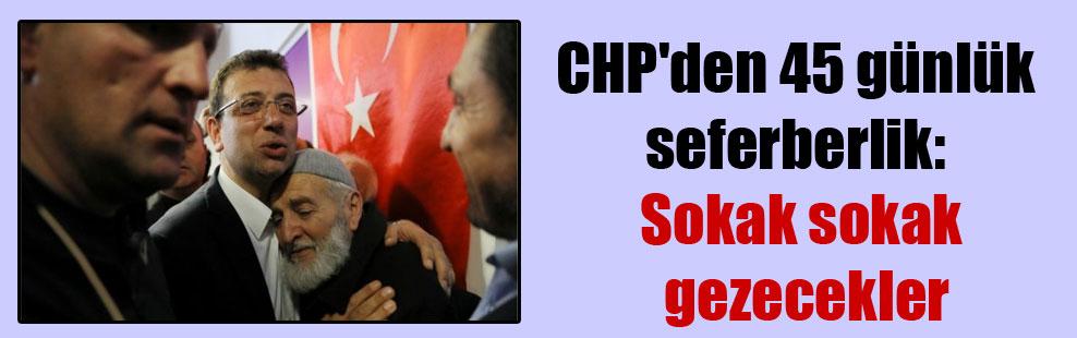 CHP'den 45 günlük seferberlik: Sokak sokak gezecekler
