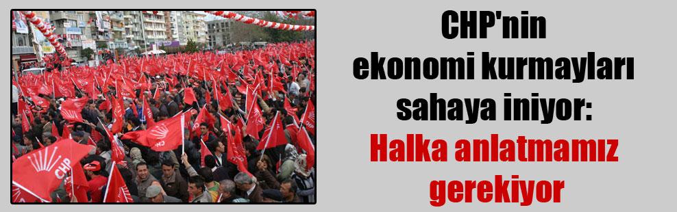 CHP'nin ekonomi kurmayları sahaya iniyor: Halka anlatmamız gerekiyor