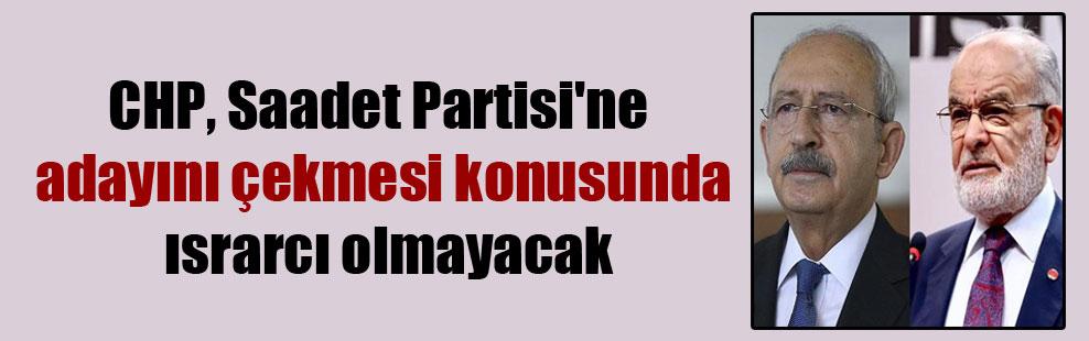 CHP, Saadet Partisi'ne adayını çekmesi konusunda ısrarcı olmayacak