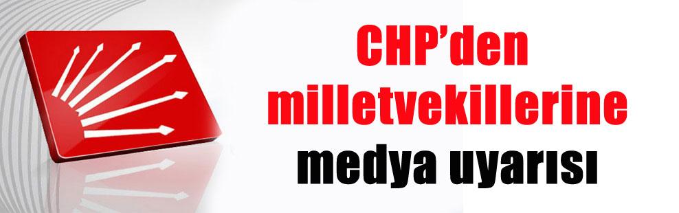 CHP'den milletvekillerine medya uyarısı