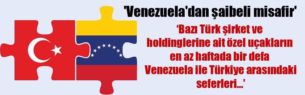 'Venezuela'dan şaibeli misafir'