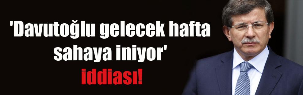 'Davutoğlu gelecek hafta sahaya iniyor' iddiası!