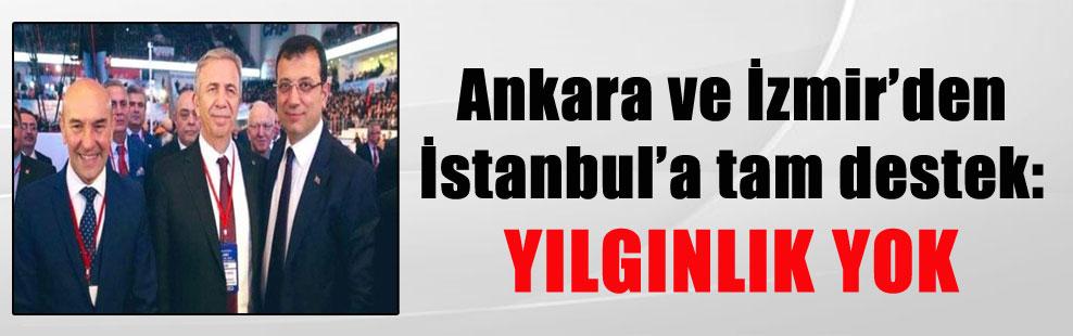 Ankara ve İzmir'den İstanbul'a tam destek: YILGINLIK YOK