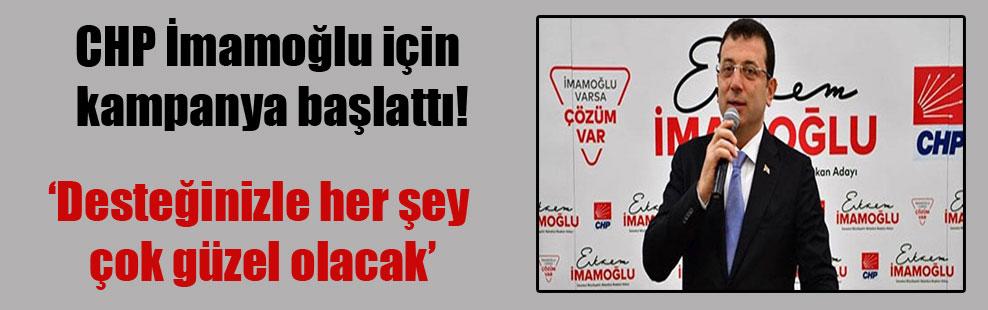 CHP İmamoğlu için kampanya başlattı!