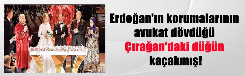 Erdoğan'ın korumalarının avukat dövdüğü Çırağan'daki düğün kaçakmış!