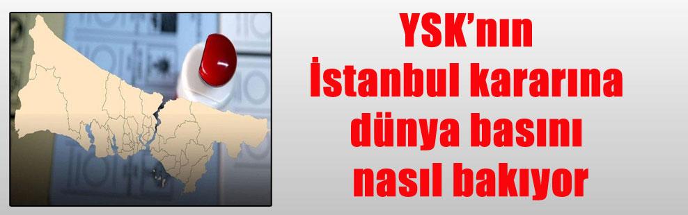 YSK'nın İstanbul kararına dünya basını nasıl bakıyor