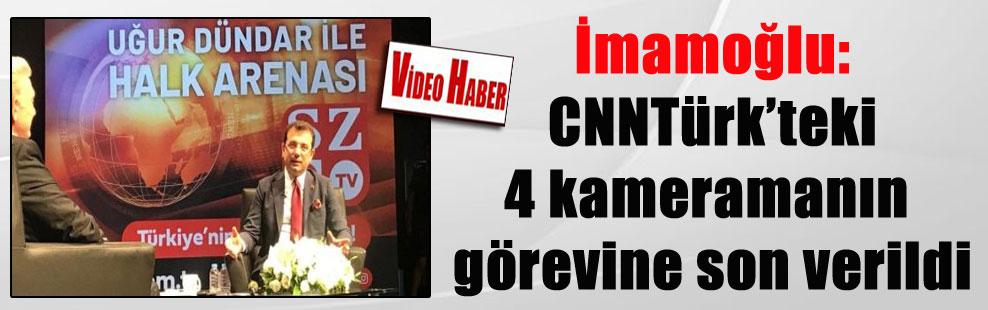 İmamoğlu: CNNTürk'teki 4 kameramanın görevine son verildi