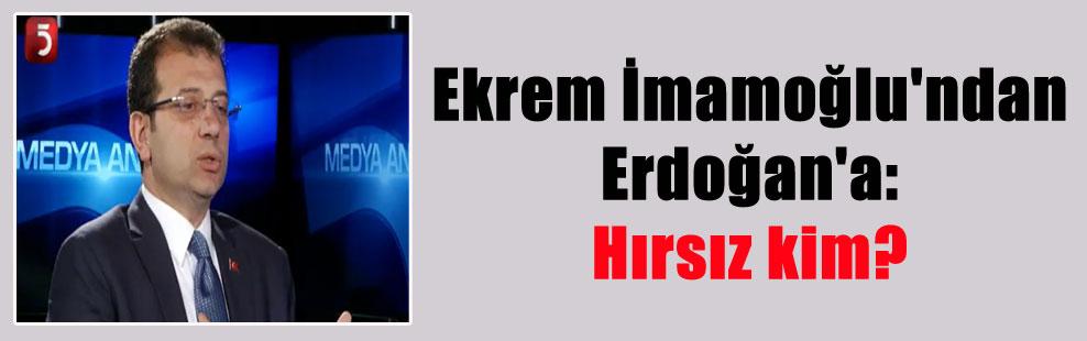 Ekrem İmamoğlu'ndan Erdoğan'a: Hırsız kim?