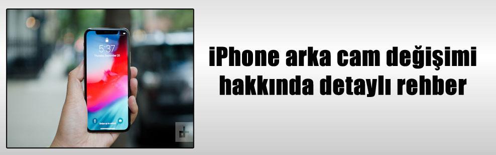 iPhone arka cam değişimi hakkında detaylı rehber