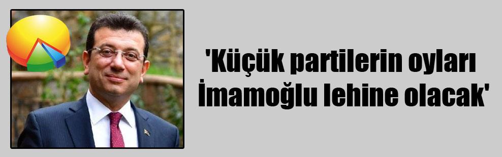 'Küçük partilerin oyları İmamoğlu lehine olacak'