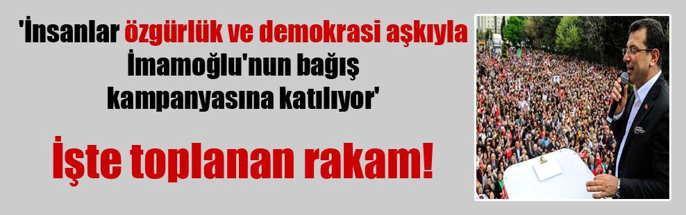 'İnsanlar özgürlük ve demokrasi aşkıyla İmamoğlu'nun bağış kampanyasına katılıyor'
