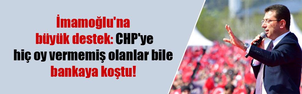İmamoğlu'na büyük destek: CHP'ye hiç oy vermemiş olanlar bile bankaya koştu!