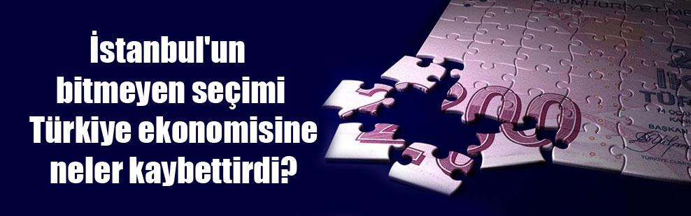 İstanbul'un bitmeyen seçimi Türkiye ekonomisine neler kaybettirdi?