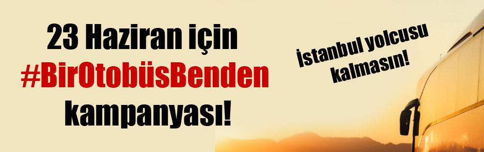 23 Haziran için #BirOtobüsBenden kampanyası!