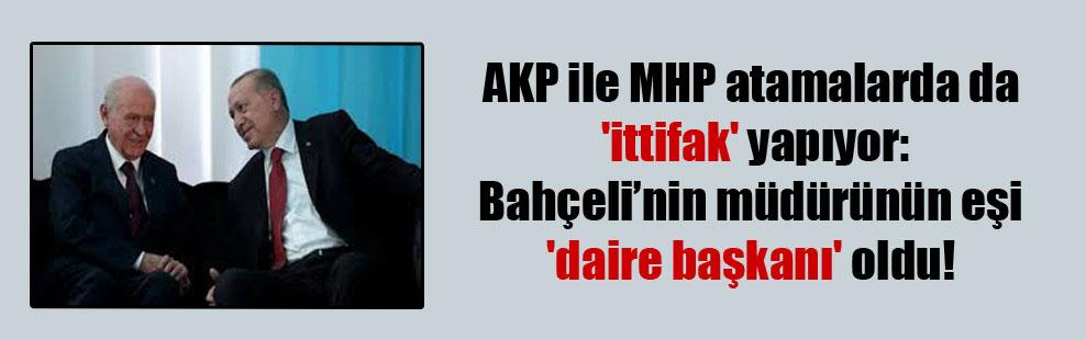 AKP ile MHP atamalarda da 'ittifak' yapıyor: Bahçeli'nin müdürünün eşi 'daire başkanı' oldu!