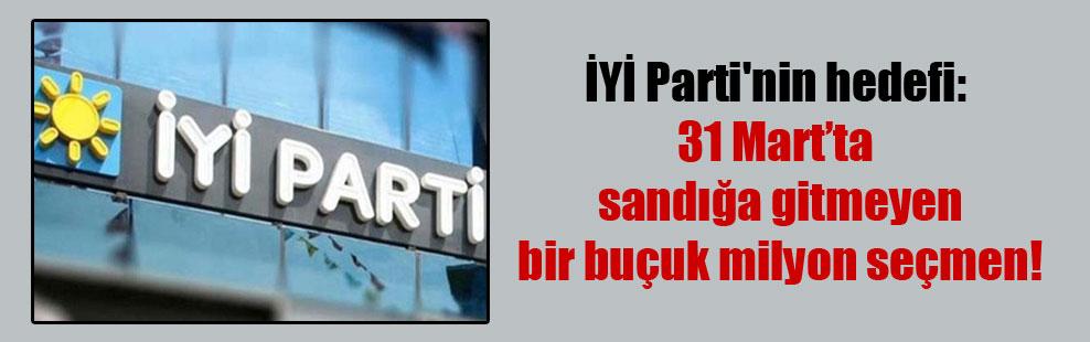 İYİ Parti'nin hedefi: 31 Mart'ta sandığa gitmeyen bir buçuk milyon seçmen!