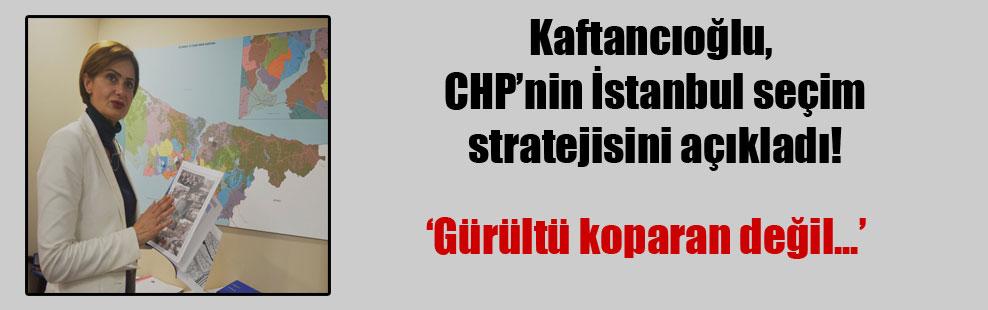 Kaftancıoğlu, CHP'nin İstanbul seçim stratejisini açıkladı!