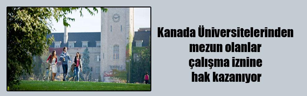 Kanada Üniversitelerinden mezun olanlar çalışma iznine hak kazanıyor