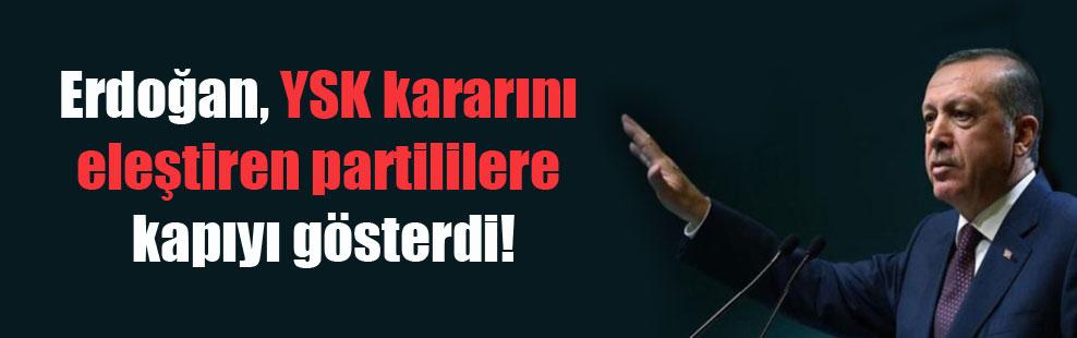 Erdoğan, YSK kararını eleştiren partililere kapıyı gösterdi!