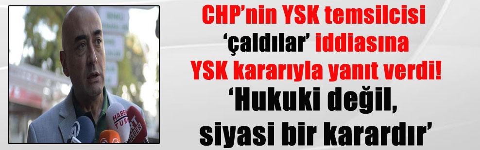 CHP'nin YSK temsilcisi 'çaldılar' iddiasına YSK kararıyla yanıt verdi!