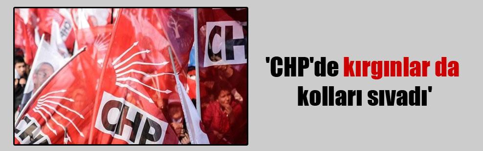'CHP'de kırgınlar da kolları sıvadı'