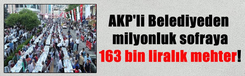 AKP'li Belediyeden milyonluk sofraya 163 bin liralık mehter!