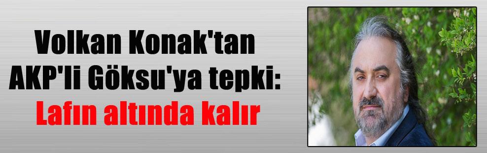 Volkan Konak'tan AKP'li Göksu'ya tepki: Lafın altında kalır