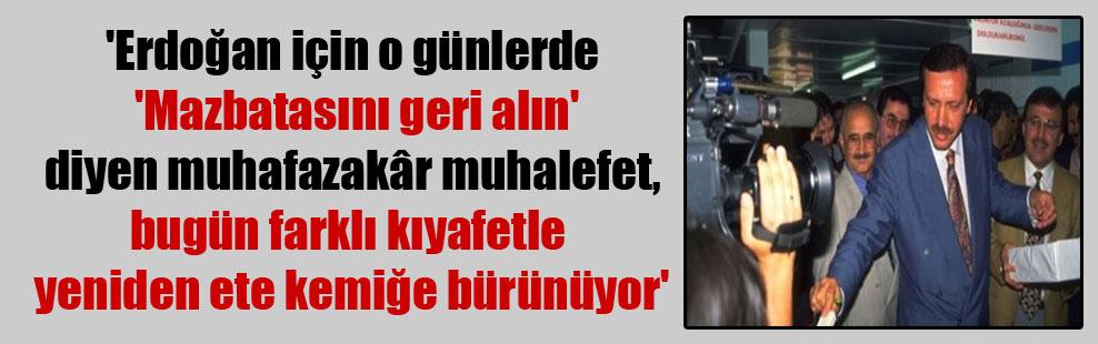 'Erdoğan için o günlerde 'Mazbatasını geri alın' diyen muhafazakâr muhalefet, bugün farklı kıyafetle yeniden ete kemiğe bürünüyor'