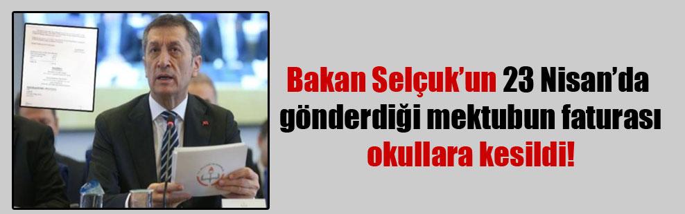 Bakan Selçuk'un 23 Nisan'da gönderdiği mektubun faturası okullara kesildi!