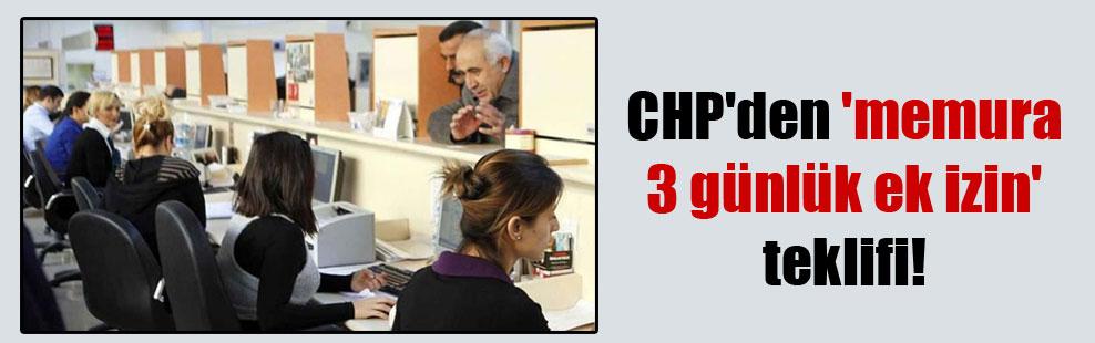 CHP'den 'memura 3 günlük ek izin' teklifi!