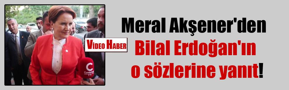Meral Akşener'den Bilal Erdoğan'ın o sözlerine yanıt!