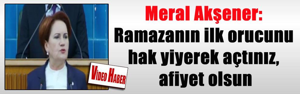 Meral Akşener: Ramazanın ilk orucunu hak yiyerek açtınız, afiyet olsun