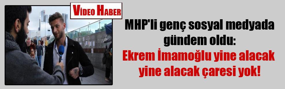 MHP'li genç sosyal medyada gündem oldu: Ekrem İmamoğlu yine alacak yine alacak çaresi yok!