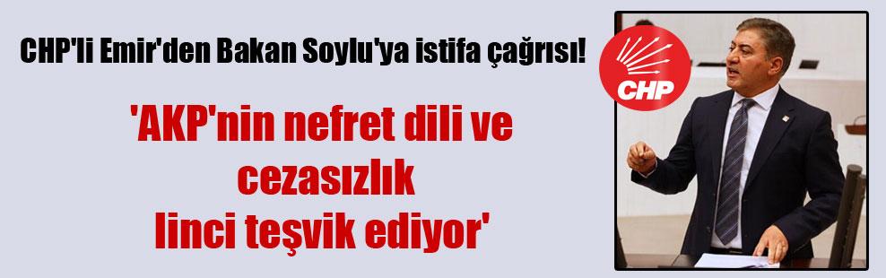 CHP'li Emir'den Bakan Soylu'ya istifa çağrısı!  'AKP'nin nefret dili ve cezasızlık linci teşvik ediyor'