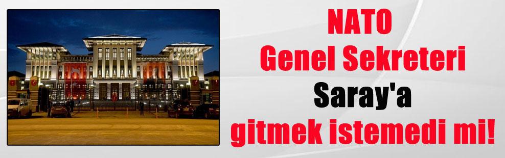 NATO Genel Sekreteri Saray'a gitmek istemedi mi!