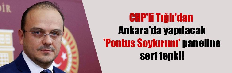 CHP'li Tığlı'dan Ankara'da yapılacak 'Pontus Soykırımı' paneline sert tepki!