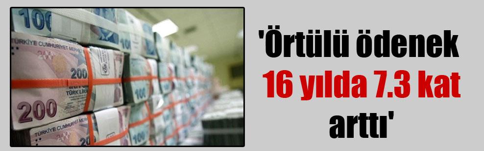 'Örtülü ödenek 16 yılda 7.3 kat arttı'