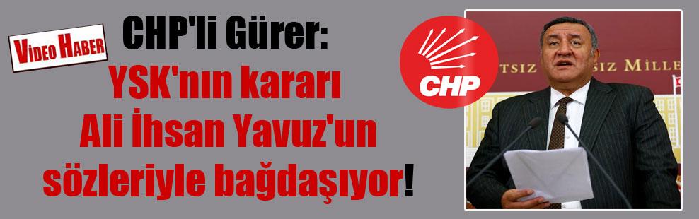 CHP'li Gürer: YSK'nın kararı Ali İhsan Yavuz'un sözleriyle bağdaşıyor!