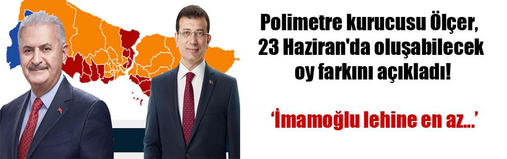 Polimetre kurucusu Ölçer, 23 Haziran'da oluşabilecek oy farkını açıkladı!