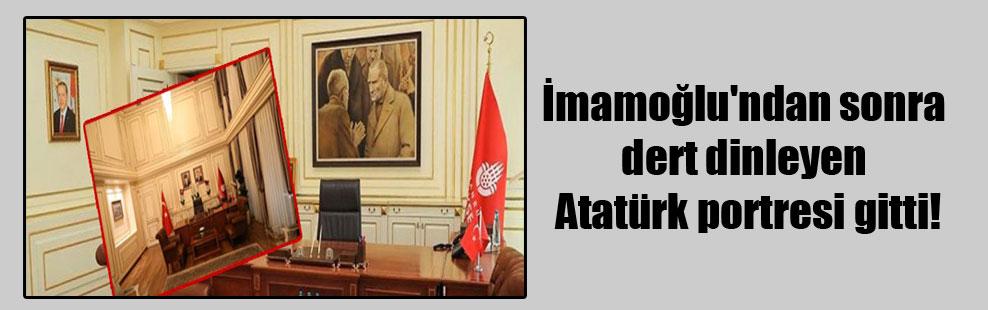 İmamoğlu'ndan sonra dert dinleyen Atatürk portresi gitti!