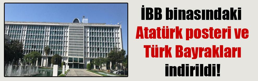 İBB binasındaki Atatürk posteri ve Türk Bayrakları indirildi!