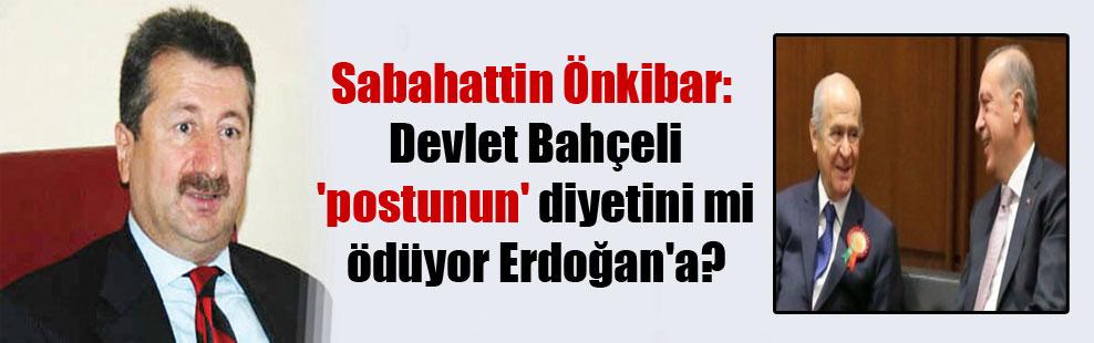 Sabahattin Önkibar: Devlet Bahçeli 'postunun' diyetini mi ödüyor Erdoğan'a?