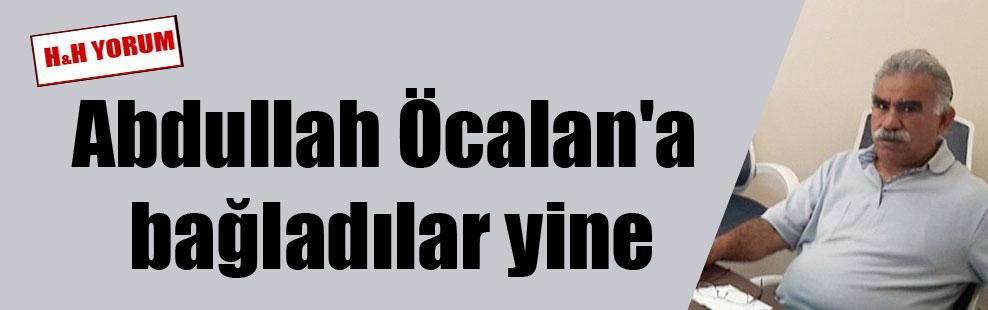 Abdullah Öcalan'a bağladılar yine