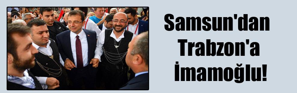 Samsun'dan Trabzon'a İmamoğlu!