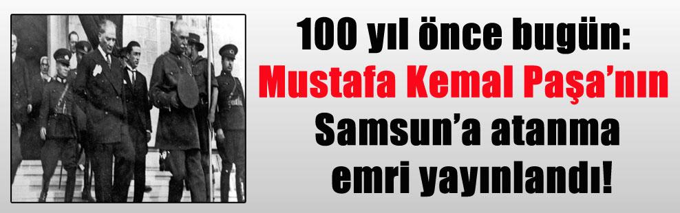 100 yıl önce bugün: Mustafa Kemal Paşa'nın Samsun'a atanma emri yayınlandı!