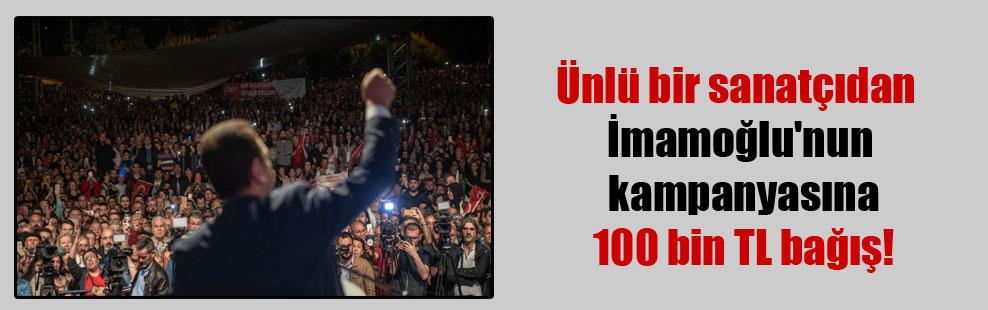 Ünlü bir sanatçıdan İmamoğlu'nun kampanyasına 100 bin TL bağış!